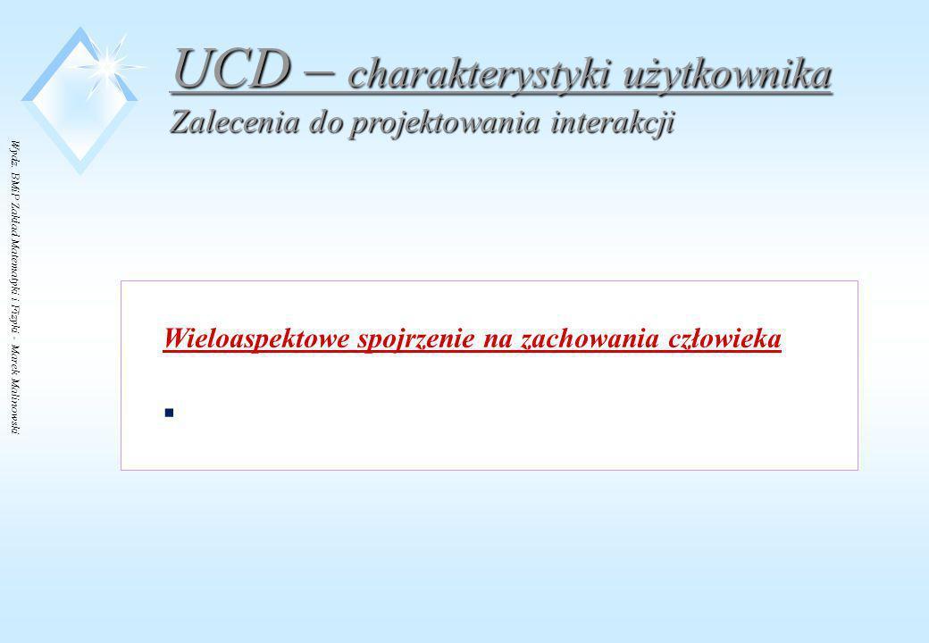 Wydz. BMiP Zakład Matematyki i Fizyki - Marek Malinowski UCD – charakterystyki użytkownika Zalecenia do projektowania interakcji Wieloaspektowe spojrz