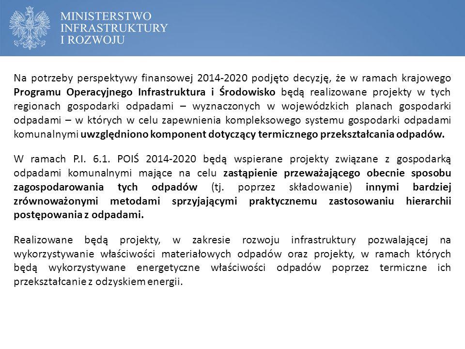 Na potrzeby perspektywy finansowej 2014-2020 podjęto decyzję, że w ramach krajowego Programu Operacyjnego Infrastruktura i Środowisko będą realizowane