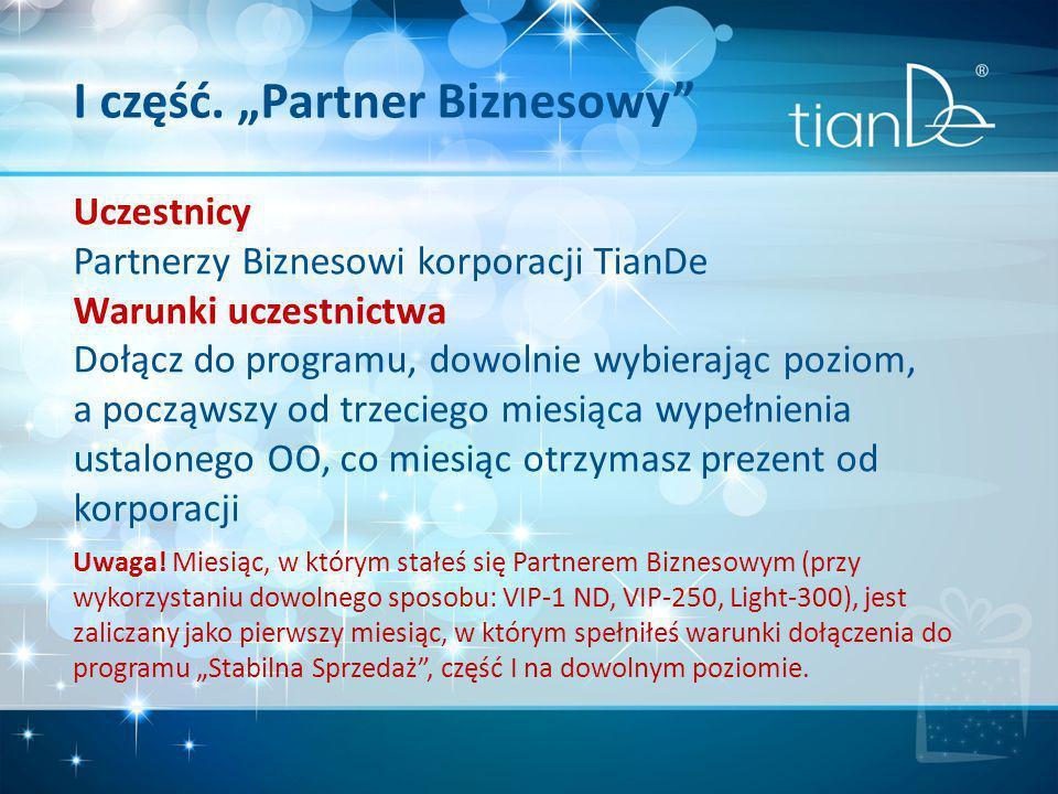 """I część. """"Partner Biznesowy"""" Uczestnicy Partnerzy Biznesowi korporacji TianDe Warunki uczestnictwa Dołącz do programu, dowolnie wybierając poziom, a p"""