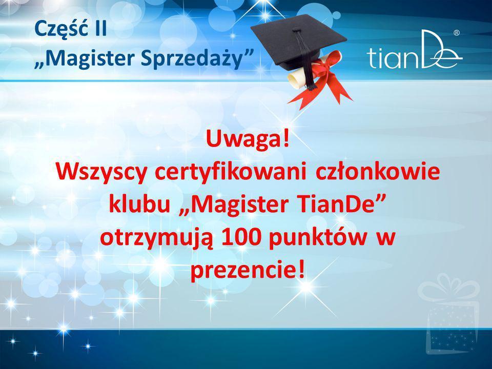 """Uwaga! Wszyscy certyfikowani członkowie klubu """"Magister TianDe"""" otrzymują 100 punktów w prezencie! Część II """"Magister Sprzedaży"""""""