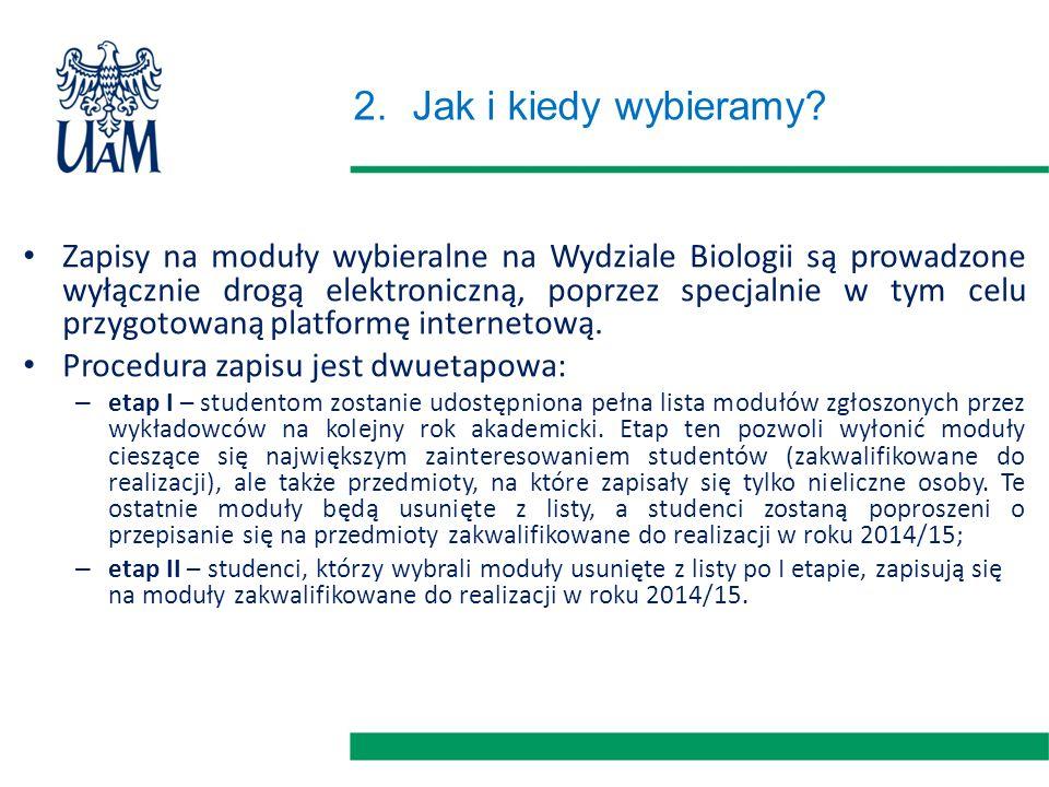 2.Jak i kiedy wybieramy? Zapisy na moduły wybieralne na Wydziale Biologii są prowadzone wyłącznie drogą elektroniczną, poprzez specjalnie w tym celu p