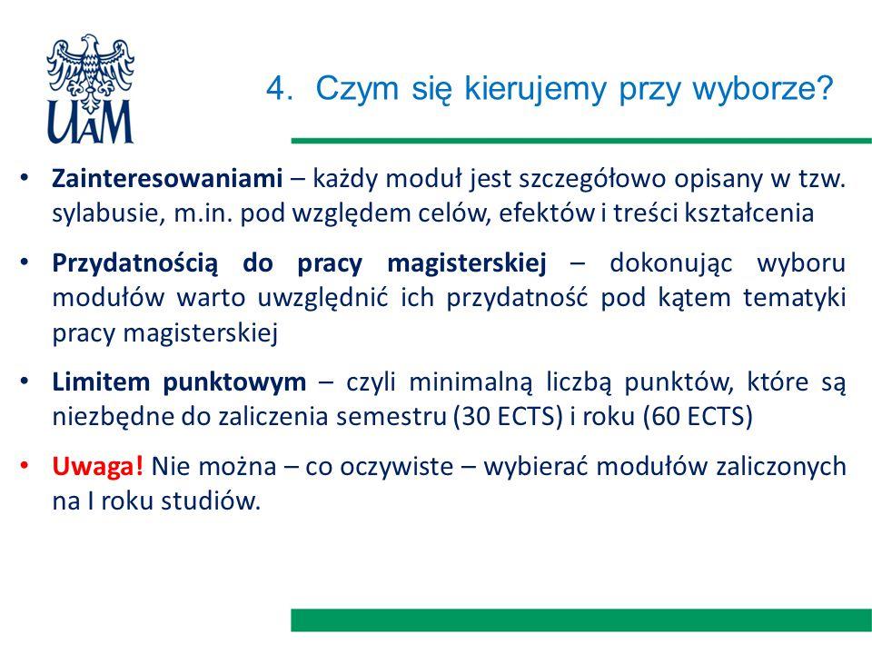 4.Czym się kierujemy przy wyborze. Zainteresowaniami – każdy moduł jest szczegółowo opisany w tzw.