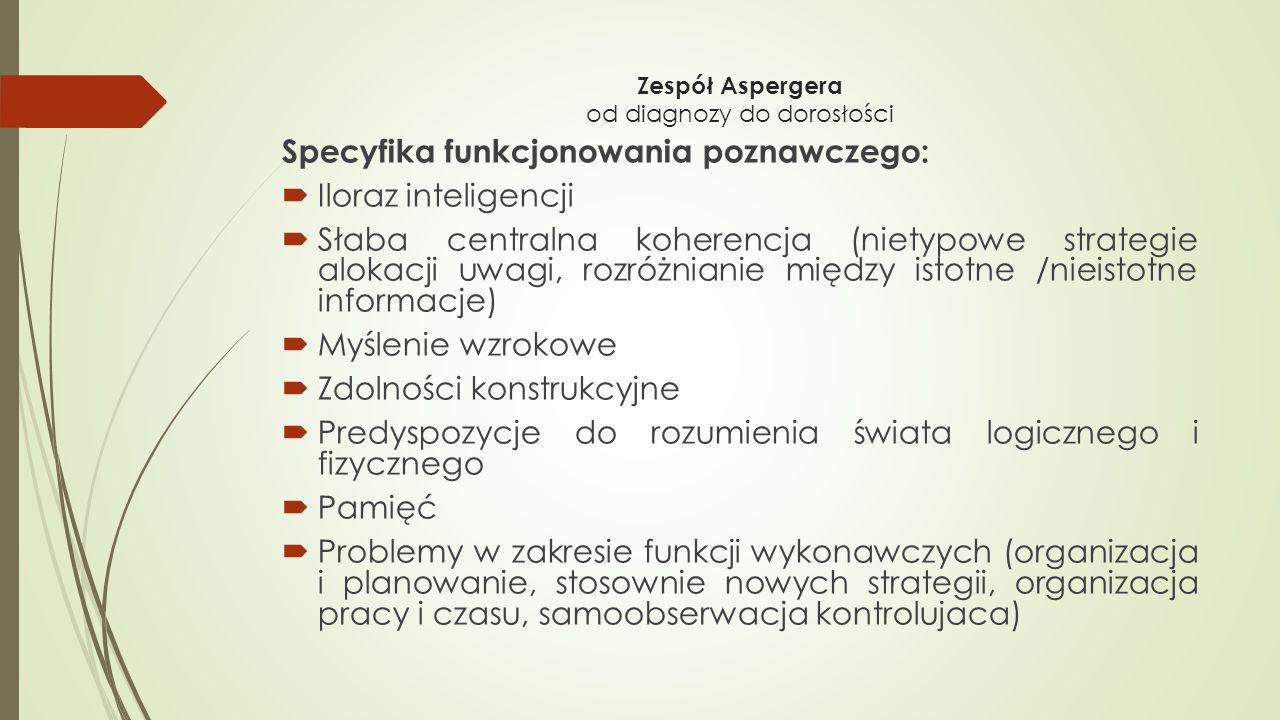 Zespół Aspergera od diagnozy do dorosłości Specyfika funkcjonowania poznawczego:  Iloraz inteligencji  Słaba centralna koherencja (nietypowe strateg