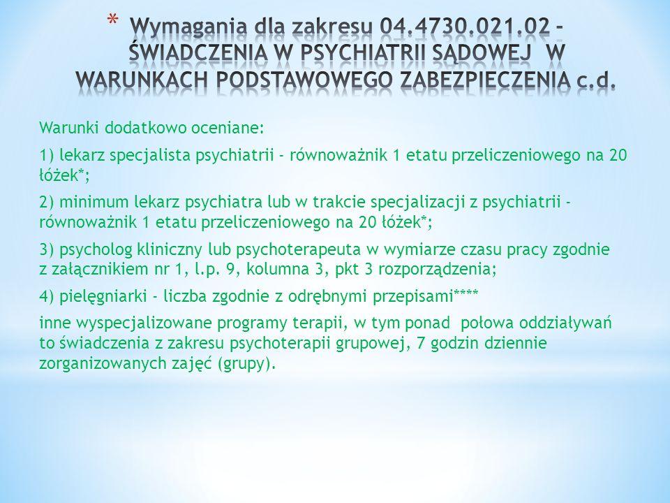 Warunki dodatkowo oceniane: 1) lekarz specjalista psychiatrii - równoważnik 1 etatu przeliczeniowego na 20 łóżek*; 2) minimum lekarz psychiatra lub w