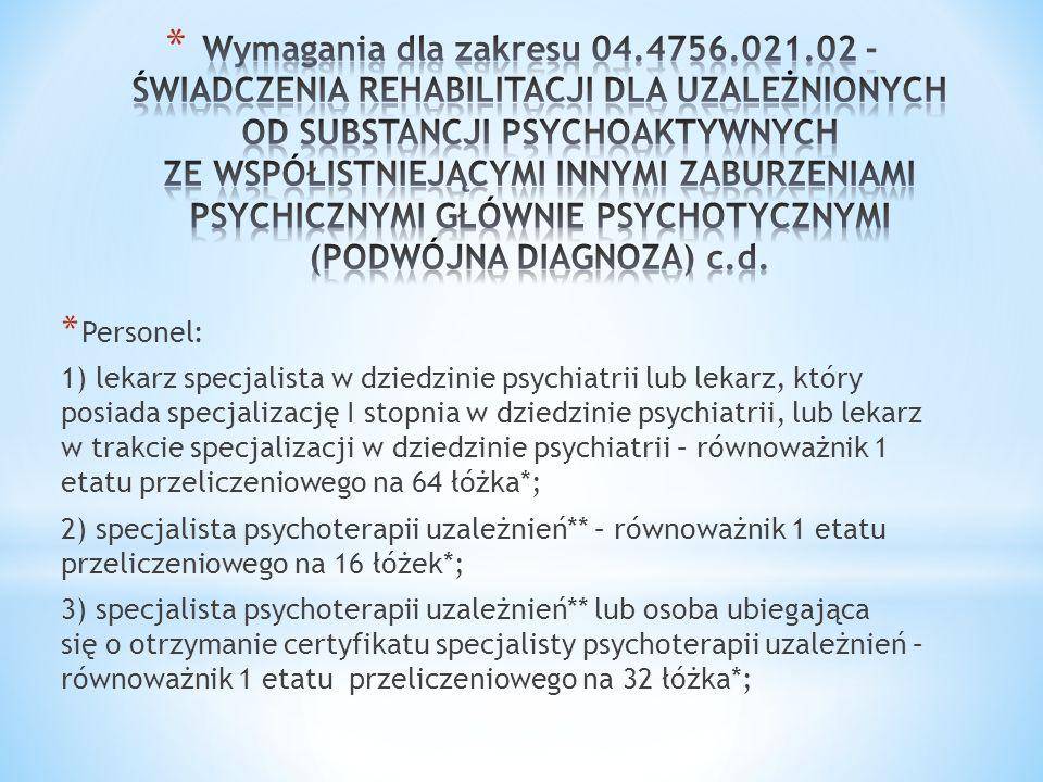 * Personel: 1) lekarz specjalista w dziedzinie psychiatrii lub lekarz, który posiada specjalizację I stopnia w dziedzinie psychiatrii, lub lekarz w tr