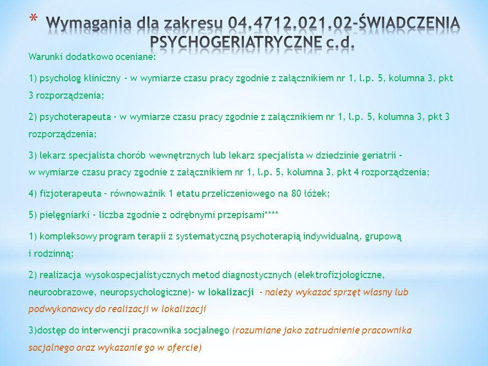 Warunki dodatkowo oceniane: 1) psycholog kliniczny - w wymiarze czasu pracy zgodnie z załącznikiem nr 1, l.p. 5, kolumna 3, pkt 3 rozporządzenia; 2) p
