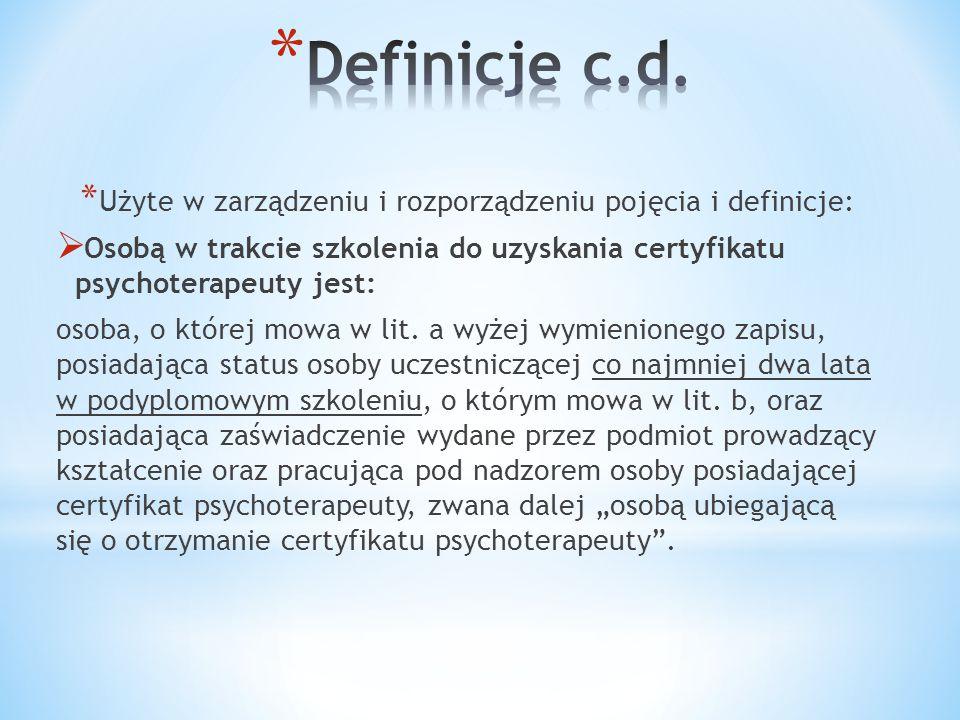 * Użyte w zarządzeniu i rozporządzeniu pojęcia i definicje:  Osobą w trakcie szkolenia do uzyskania certyfikatu psychoterapeuty jest: osoba, o której