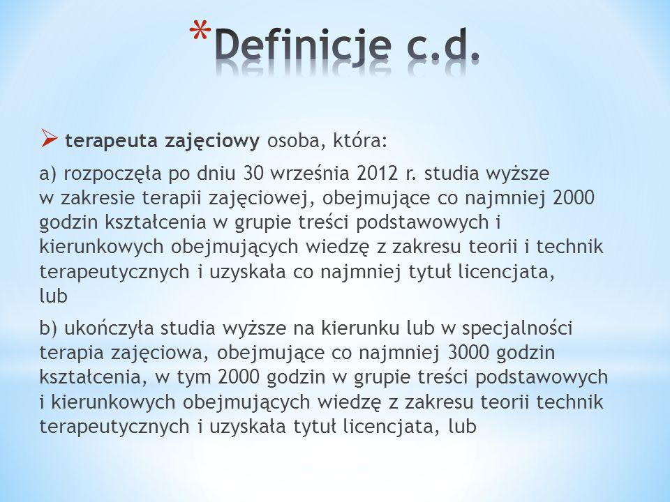  terapeuta zajęciowy osoba, która: a) rozpoczęła po dniu 30 września 2012 r. studia wyższe w zakresie terapii zajęciowej, obejmujące co najmniej 2000