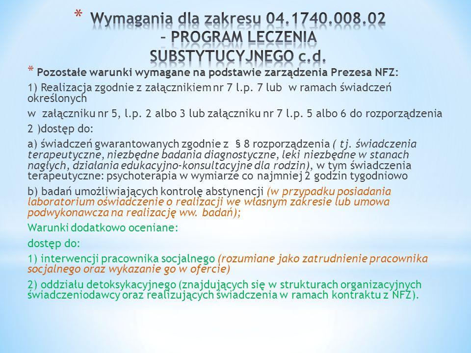 * Pozostałe warunki wymagane na podstawie zarządzenia Prezesa NFZ: 1) Realizacja zgodnie z załącznikiem nr 7 l.p. 7 lub w ramach świadczeń określonych
