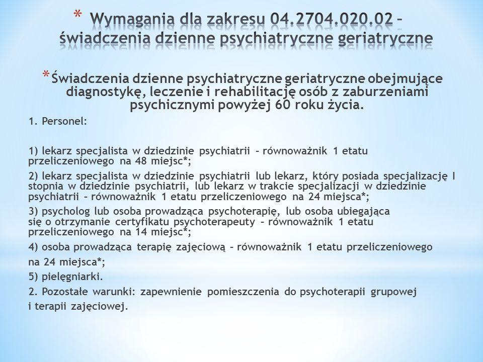 * Świadczenia dzienne psychiatryczne geriatryczne obejmujące diagnostykę, leczenie i rehabilitację osób z zaburzeniami psychicznymi powyżej 60 roku ży