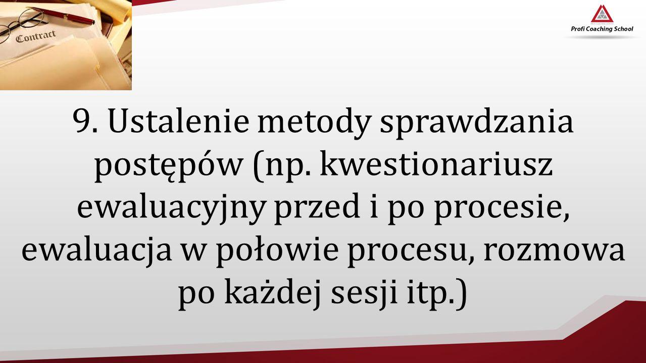 9. Ustalenie metody sprawdzania postępów (np. kwestionariusz ewaluacyjny przed i po procesie, ewaluacja w połowie procesu, rozmowa po każdej sesji itp