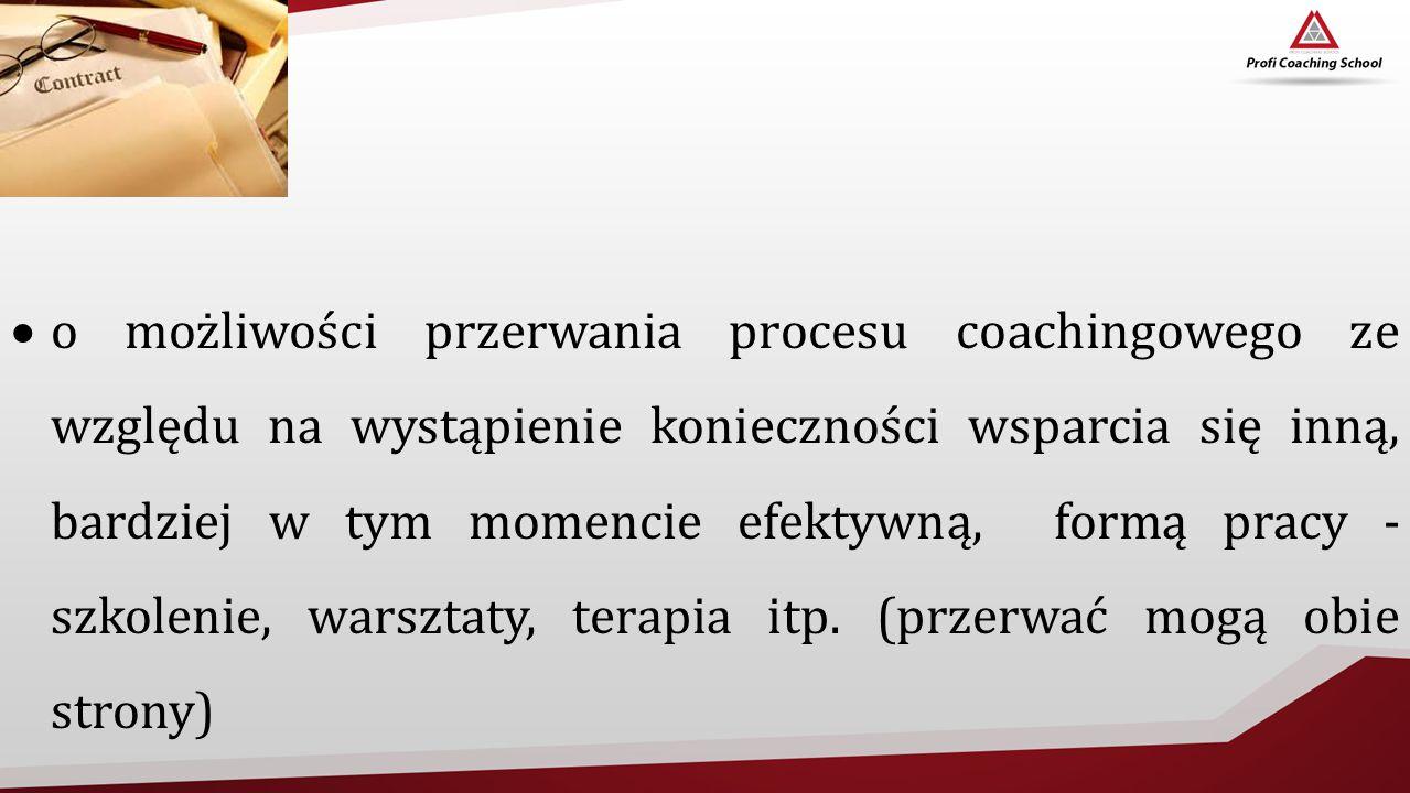  o możliwości przerwania procesu coachingowego ze względu na wystąpienie konieczności wsparcia się inną, bardziej w tym momencie efektywną, formą pra