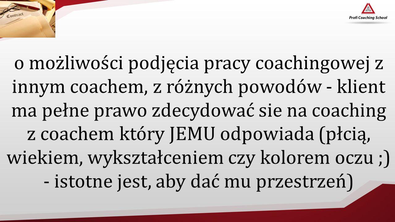 o możliwości podjęcia pracy coachingowej z innym coachem, z różnych powodów - klient ma pełne prawo zdecydować sie na coaching z coachem który JEMU od