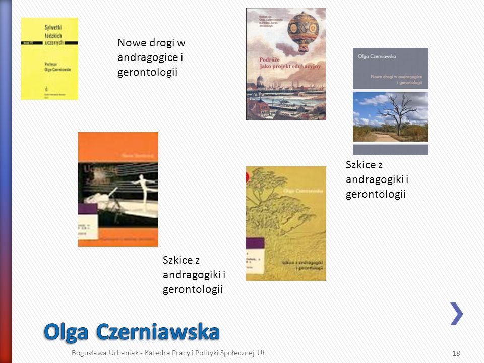 Bogusława Urbaniak - Katedra Pracy i Polityki Społecznej UŁ 18 Nowe drogi w andragogice i gerontologii Szkice z andragogiki i gerontologii
