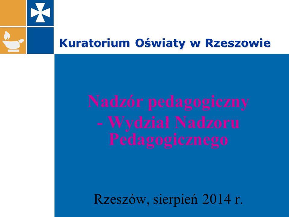 Kuratorium Oświaty w Rzeszowie Nadzór pedagogiczny - Wydział Nadzoru Pedagogicznego Rzeszów, sierpień 2014 r.