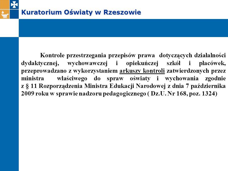 Kuratorium Oświaty w Rzeszowie Kontrole przestrzegania przepisów prawa dotyczących działalności dydaktycznej, wychowawczej i opiekuńczej szkół i placówek, przeprowadzano z wykorzystaniem arkuszy kontroli zatwierdzonych przez ministra właściwego do spraw oświaty i wychowania zgodnie z § 11 Rozporządzenia Ministra Edukacji Narodowej z dnia 7 października 2009 roku w sprawie nadzoru pedagogicznego ( Dz.U.