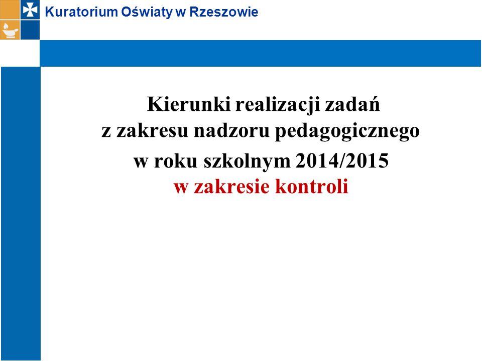 Kuratorium Oświaty w Rzeszowie Kierunki realizacji zadań z zakresu nadzoru pedagogicznego w roku szkolnym 2014/2015 w zakresie kontroli