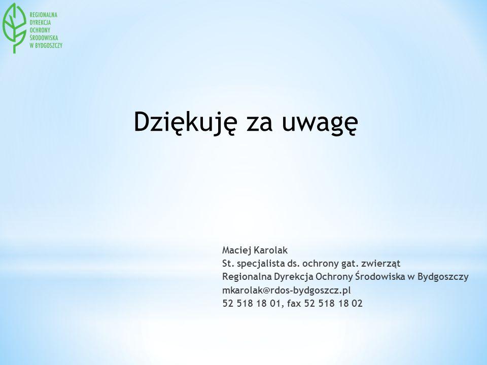 Maciej Karolak St. specjalista ds. ochrony gat. zwierząt Regionalna Dyrekcja Ochrony Środowiska w Bydgoszczy mkarolak@rdos-bydgoszcz.pl 52 518 18 01,