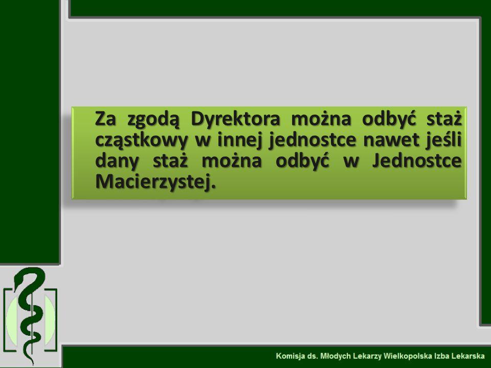 Za zgodą Dyrektora można odbyć staż cząstkowy w innej jednostce nawet jeśli dany staż można odbyć w Jednostce Macierzystej.