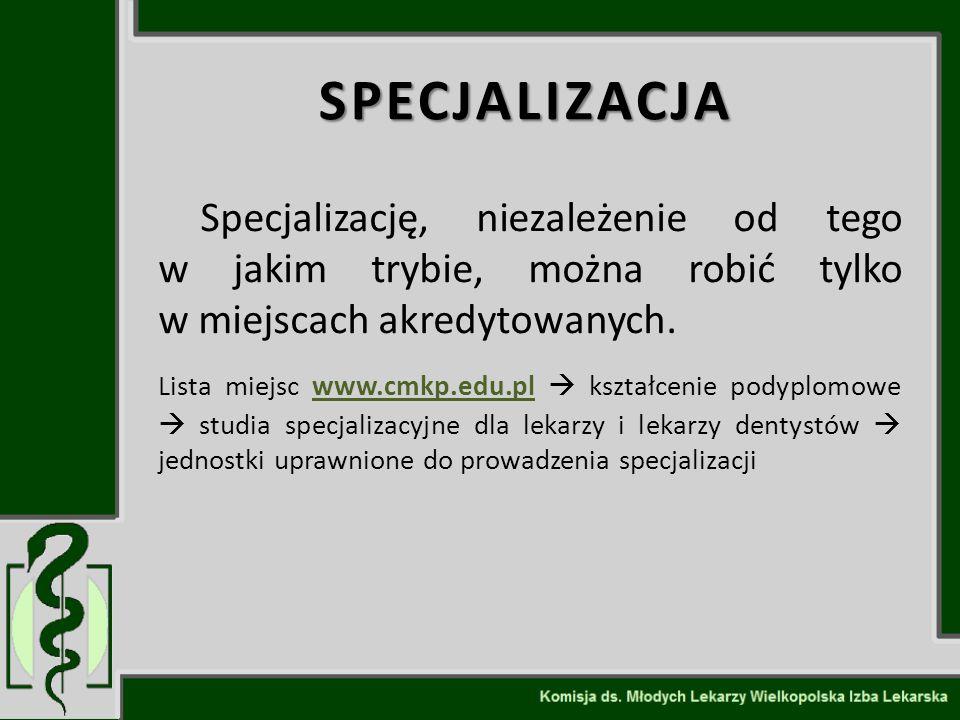 SPECJALIZACJA Specjalizację, niezależenie od tego w jakim trybie, można robić tylko w miejscach akredytowanych. Lista miejsc www.cmkp.edu.pl  kształc