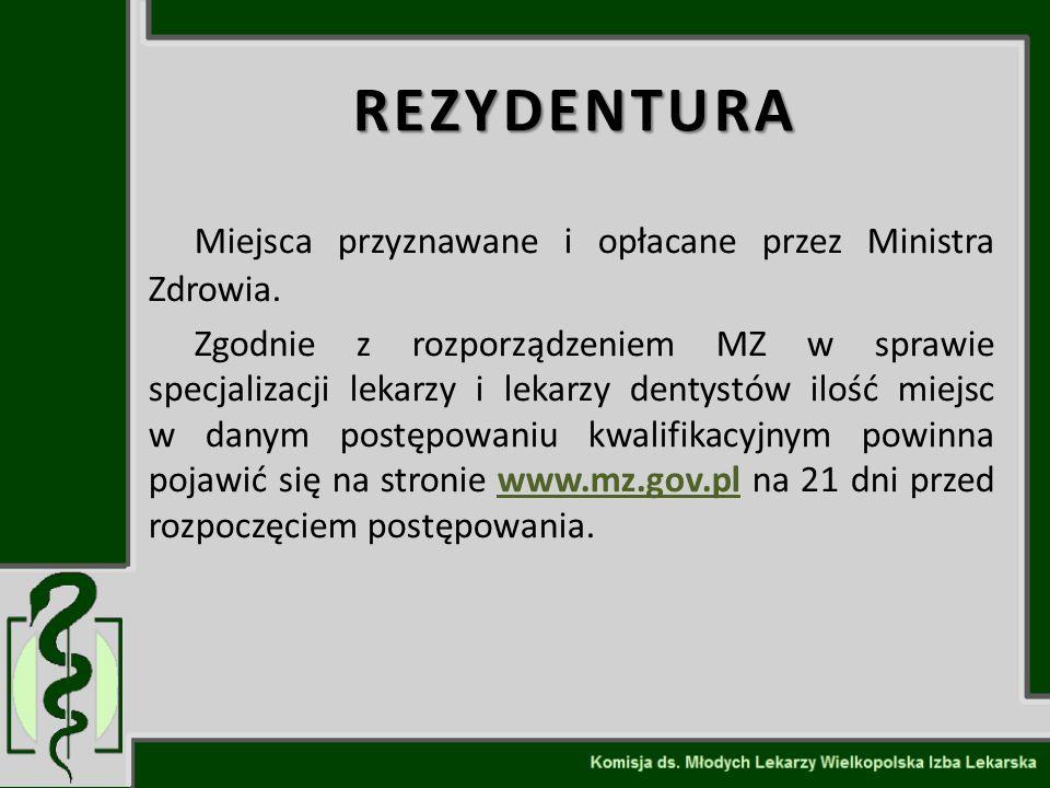 REZYDENTURA Miejsca przyznawane i opłacane przez Ministra Zdrowia. Zgodnie z rozporządzeniem MZ w sprawie specjalizacji lekarzy i lekarzy dentystów il