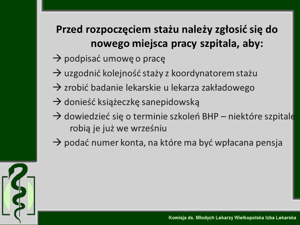 Przed rozpoczęciem stażu należy zgłosić się do nowego miejsca pracy szpitala, aby:  podpisać umowę o pracę  uzgodnić kolejność staży z koordynatorem