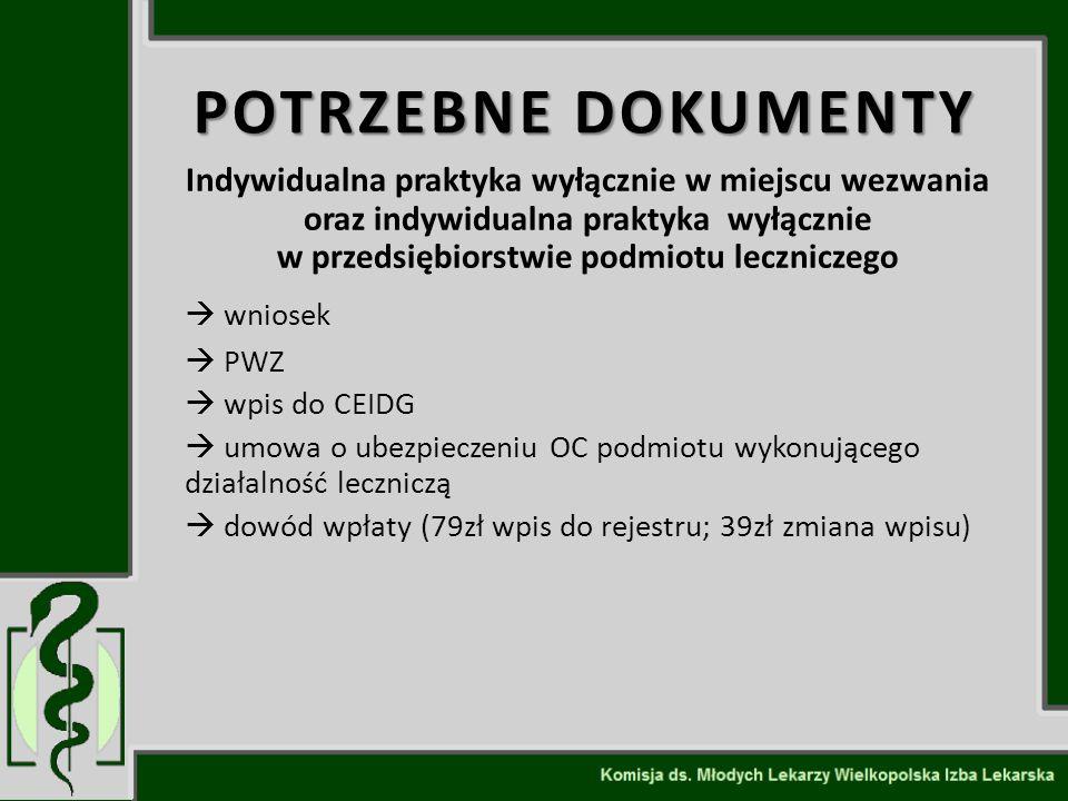 POTRZEBNE DOKUMENTY Indywidualna praktyka wyłącznie w miejscu wezwania oraz indywidualna praktyka wyłącznie w przedsiębiorstwie podmiotu leczniczego 