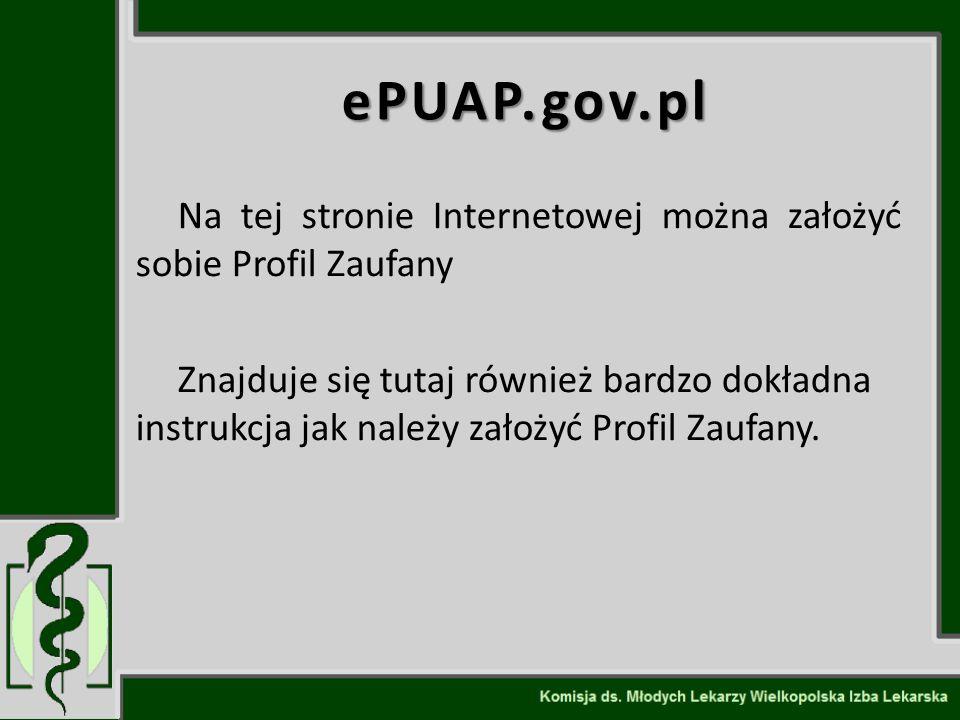 ePUAP.gov.pl Na tej stronie Internetowej można założyć sobie Profil Zaufany Znajduje się tutaj również bardzo dokładna instrukcja jak należy założyć P