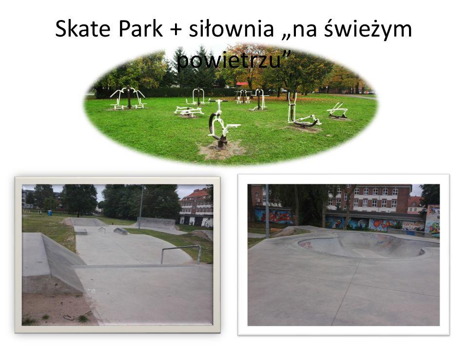 """Skate Park + siłownia """"na świeżym powietrzu"""