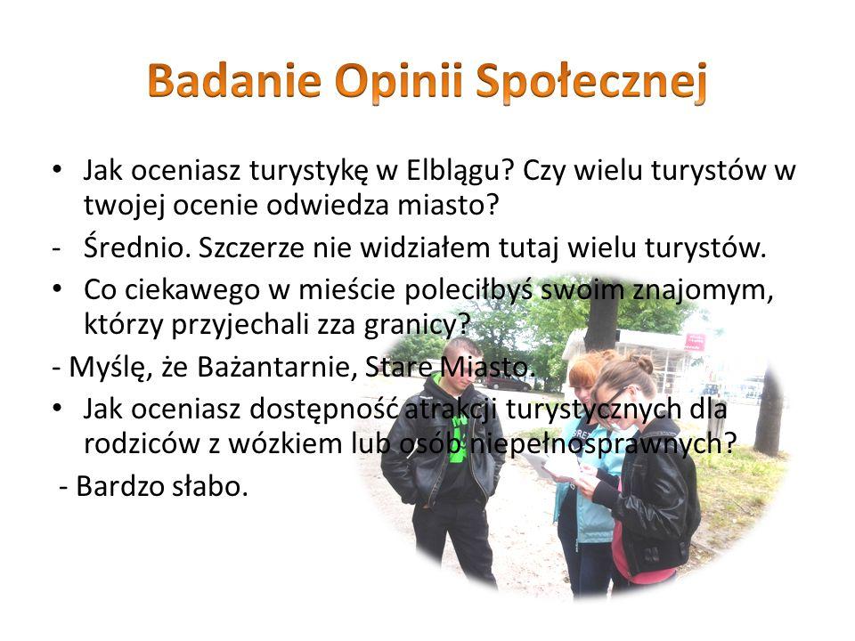 Jak oceniasz turystykę w Elblągu. Czy wielu turystów w twojej ocenie odwiedza miasto.