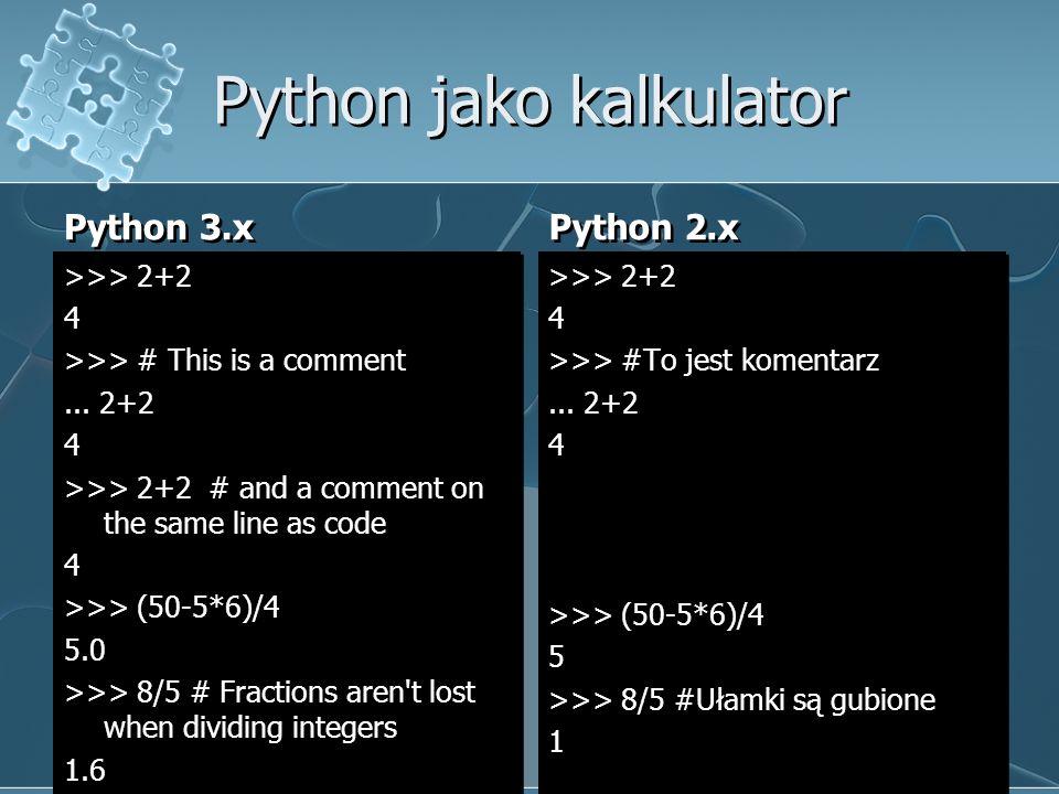 Python jako kalkulator Python 3.x >>> 2+2 4 >>> # This is a comment...
