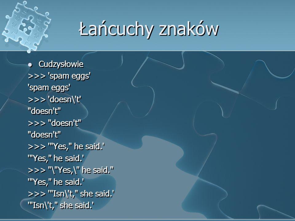 Łańcuchy znaków Cudzysłowie >>> 'spam eggs' 'spam eggs' >>> 'doesn\'t'