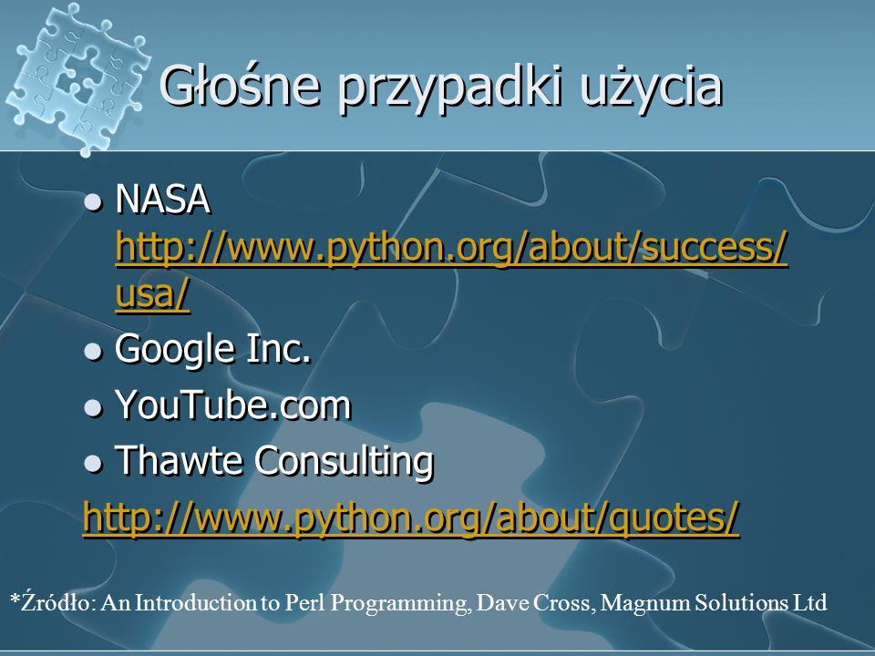 Głośne przypadki użycia NASA http://www.python.org/about/success/ usa/ http://www.python.org/about/success/ usa/ Google Inc. YouTube.com Thawte Consul