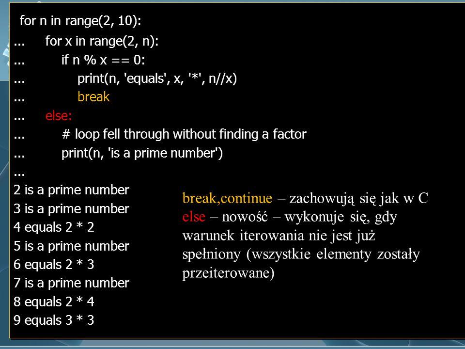 for n in range(2, 10):... for x in range(2, n):... if n % x == 0:... print(n, 'equals', x, '*', n//x)... break... else:... # loop fell through without