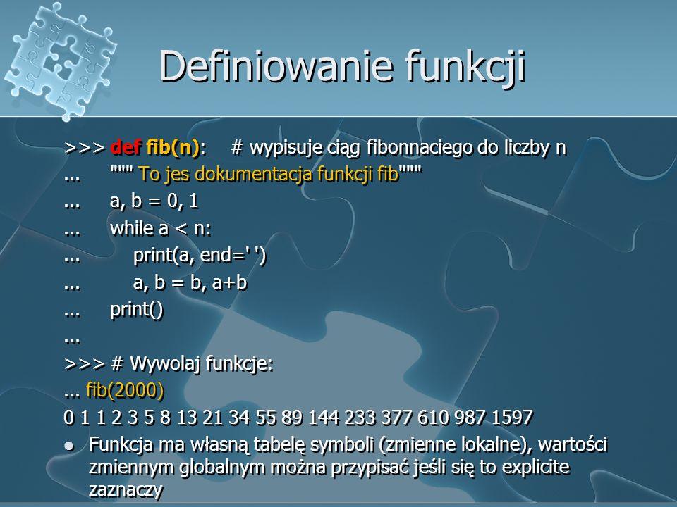 Definiowanie funkcji >>> def fib(n): # wypisuje ciąg fibonnaciego do liczby n...