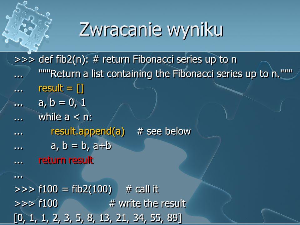 Zwracanie wyniku >>> def fib2(n): # return Fibonacci series up to n...