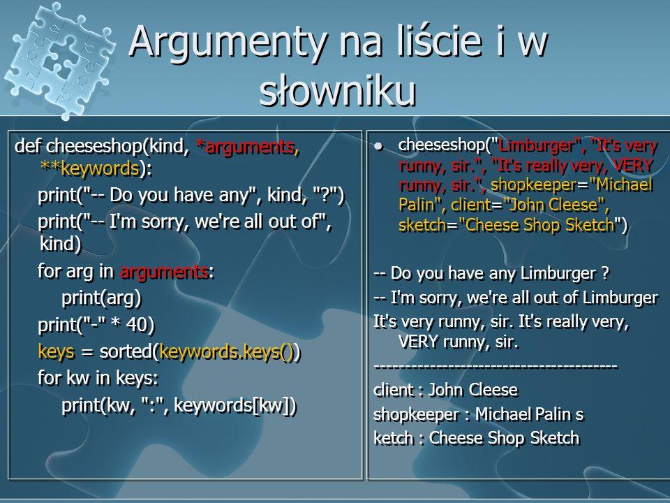 Argumenty na liście i w słowniku def cheeseshop(kind, *arguments, **keywords): print(