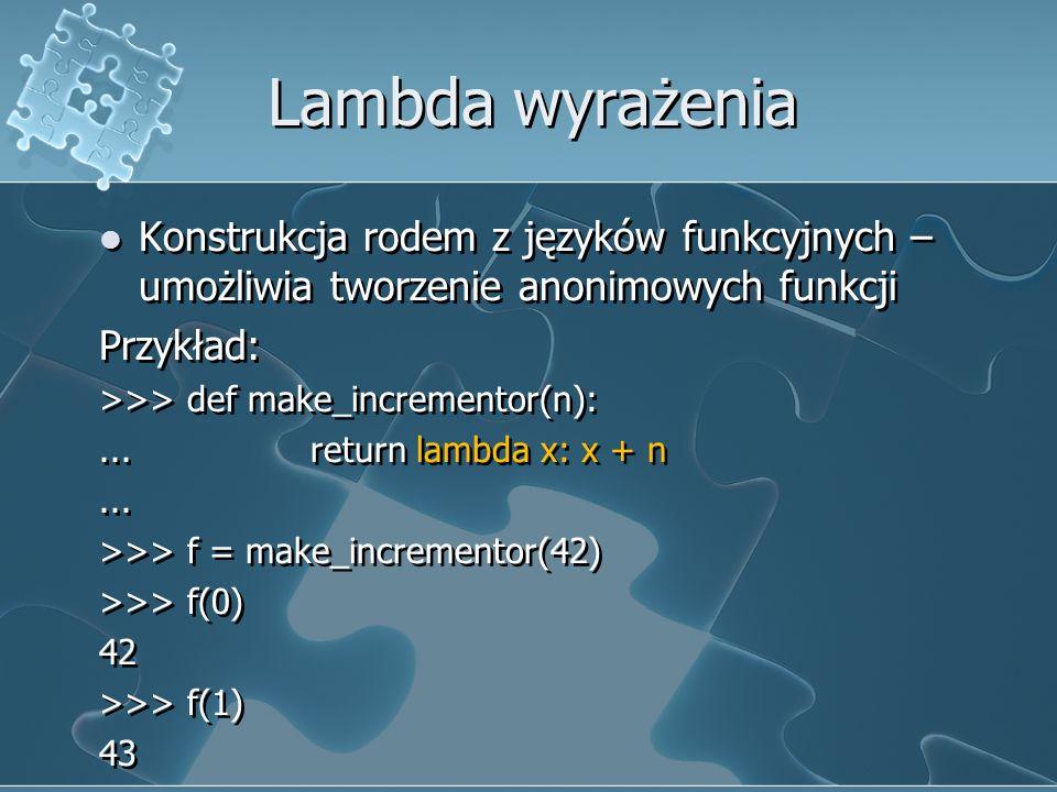 Lambda wyrażenia Konstrukcja rodem z języków funkcyjnych – umożliwia tworzenie anonimowych funkcji Przykład: >>> def make_incrementor(n):... return la