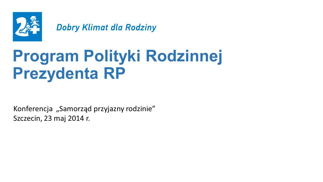 """Program Polityki Rodzinnej Prezydenta RP Konferencja """"Samorząd przyjazny rodzinie"""" Szczecin, 23 maj 2014 r."""