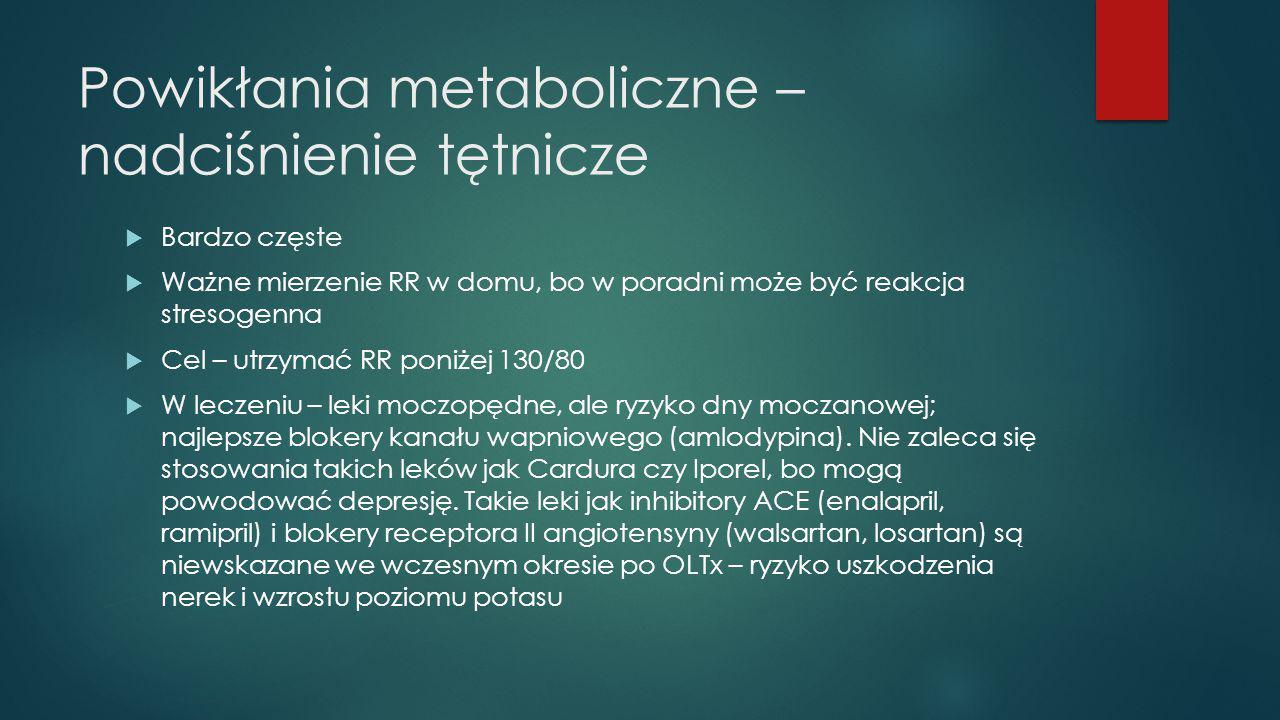 Powikłania metaboliczne – nadciśnienie tętnicze  Bardzo częste  Ważne mierzenie RR w domu, bo w poradni może być reakcja stresogenna  Cel – utrzyma