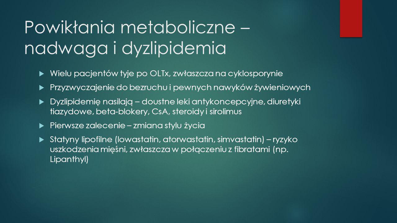 Powikłania metaboliczne – nadwaga i dyzlipidemia  Wielu pacjentów tyje po OLTx, zwłaszcza na cyklosporynie  Przyzwyczajenie do bezruchu i pewnych na