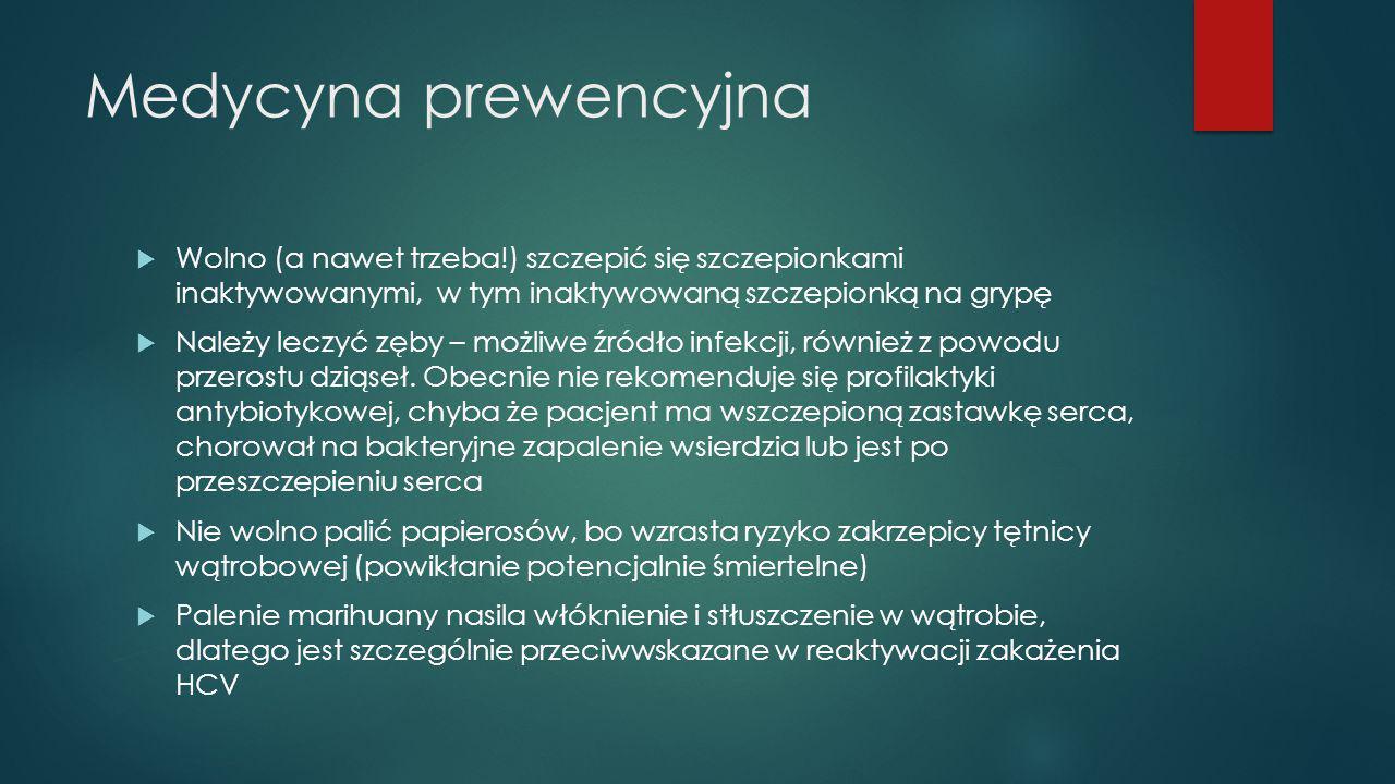 Medycyna prewencyjna  Wolno (a nawet trzeba!) szczepić się szczepionkami inaktywowanymi, w tym inaktywowaną szczepionką na grypę  Należy leczyć zęby
