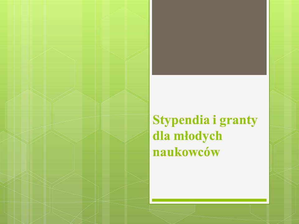 Plan prezentacji  Narodowe Centrum Nauki-Konkursy: Preludium, Etiuda  Ministerstwo Nauki i Szkolnictwa Wyższego: Mobilność Plus, Iuventus Plus, Stypendia dla wybitnych młodych naukowców 2