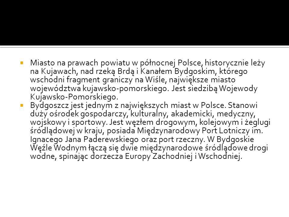  Miasto na prawach powiatu w północnej Polsce, historycznie leży na Kujawach, nad rzeką Brdą i Kanałem Bydgoskim, którego wschodni fragment graniczy