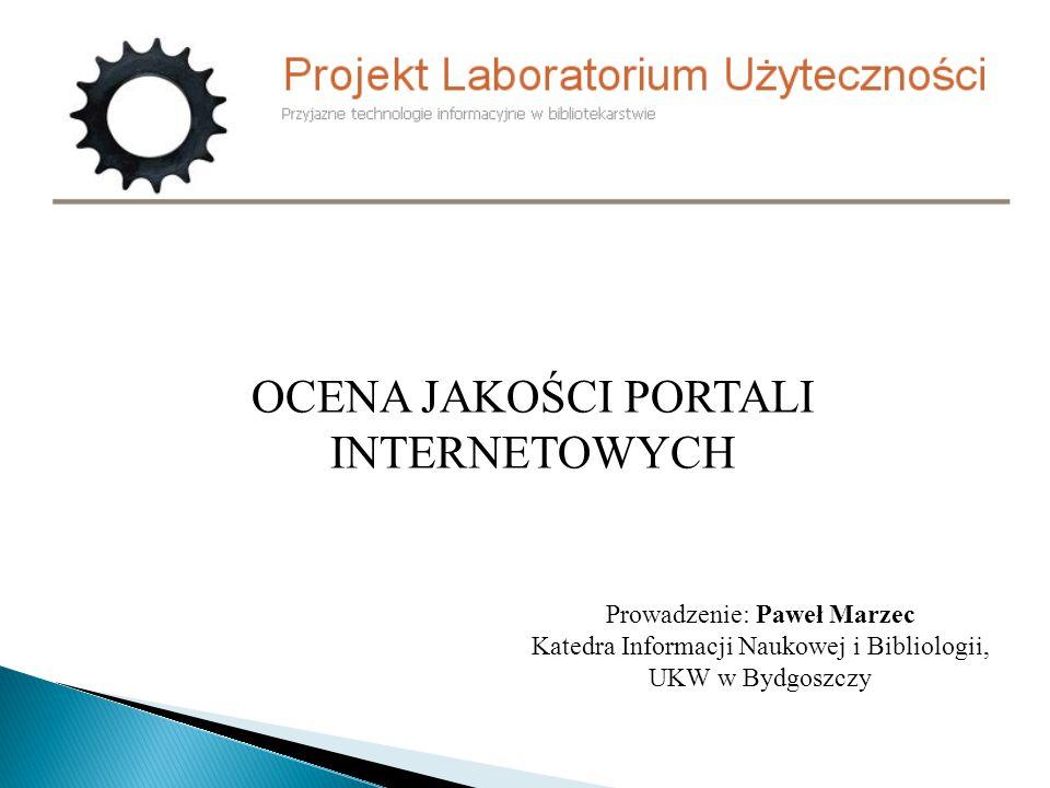 Prowadzenie: Paweł Marzec Katedra Informacji Naukowej i Bibliologii, UKW w Bydgoszczy OCENA JAKOŚCI PORTALI INTERNETOWYCH