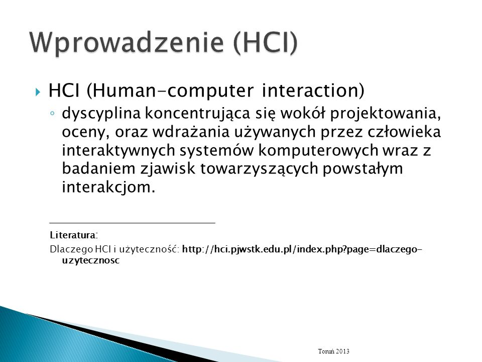  HCI (Human-computer interaction) ◦ dyscyplina koncentrująca się wokół projektowania, oceny, oraz wdrażania używanych przez człowieka interaktywnych systemów komputerowych wraz z badaniem zjawisk towarzyszących powstałym interakcjom.