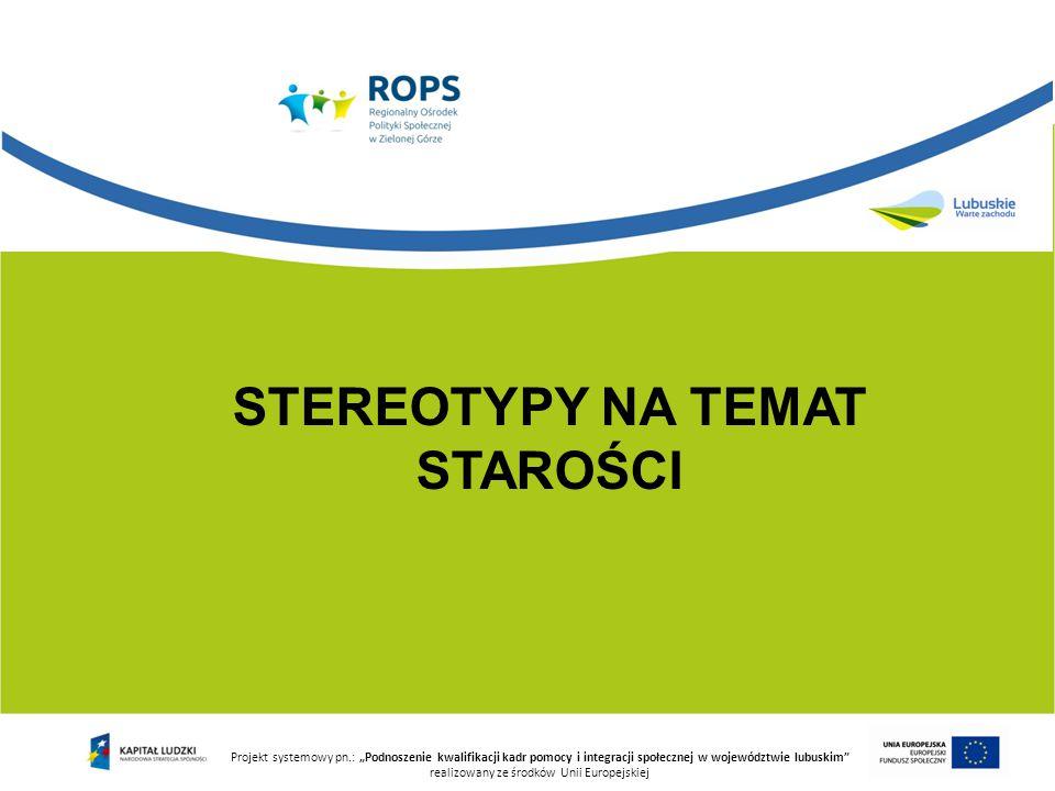 """Projekt systemowy pn.: """"Podnoszenie kwalifikacji kadr pomocy i integracji społecznej w województwie lubuskim realizowany ze środków Unii Europejskiej Stereotyp to pewien schemat, który reprezentuje daną grupę społeczną wyodrębnioną poprzez jakąś łatwą do uchwycenia cechę: rasę, płeć, narodowość, wiek, czy zawód;"""
