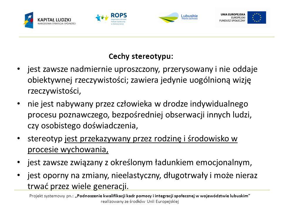 """Projekt systemowy pn.: """"Podnoszenie kwalifikacji kadr pomocy i integracji społecznej w województwie lubuskim realizowany ze środków Unii Europejskiej Pozytywne stereotypy: Wzorowy dziadek : – mądry, zdolny, wyrozumiały, zadowolony, szczęśliwy, potrzebny, zdrowy, aktywny, korzystający z życia, uczestniczący w życiu rodzinnym, odważny, otwarty, pomocny; Mędrzec : – interesujący, inteligentny, skoncentrowany na ważnych zadaniach, snujący plany na przyszłość, znający historię, kochający; Liberalna głowa rodziny : – dojrzały emocjonalnie i społecznie, przewodzący życiu rodzinnemu, podejmujący problemy rodziny."""