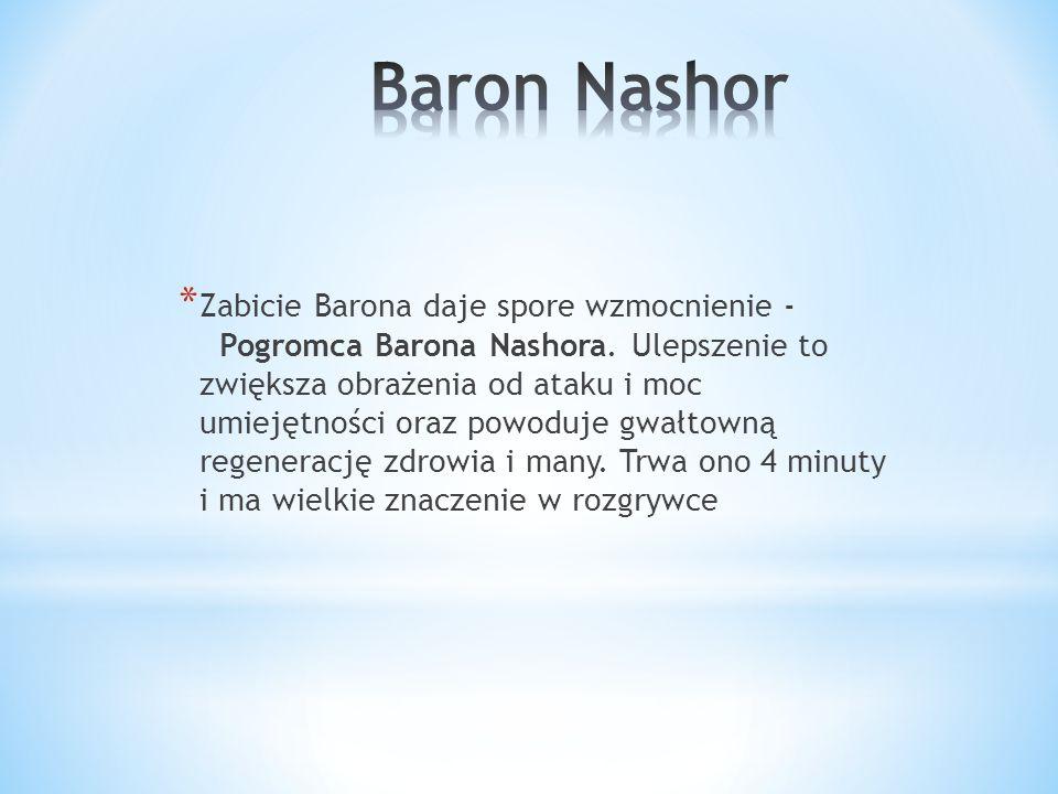 * Zabicie Barona daje spore wzmocnienie - Pogromca Barona Nashora. Ulepszenie to zwiększa obrażenia od ataku i moc umiejętności oraz powoduje gwałtown