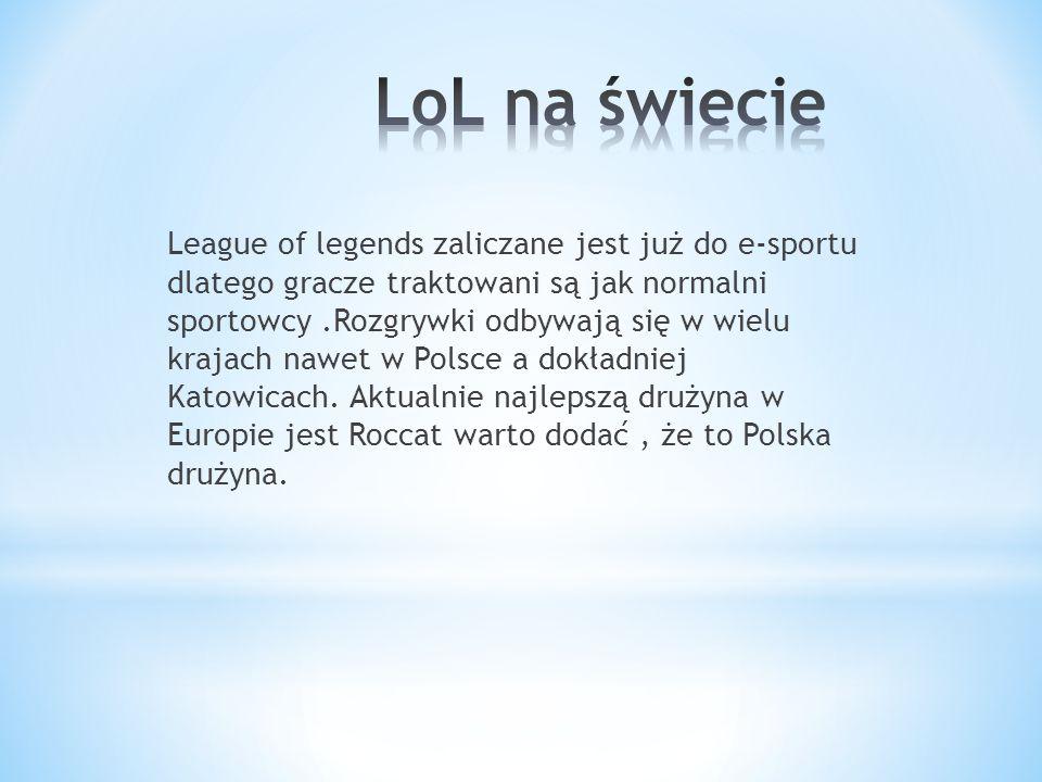 League of legends zaliczane jest już do e-sportu dlatego gracze traktowani są jak normalni sportowcy.Rozgrywki odbywają się w wielu krajach nawet w Po